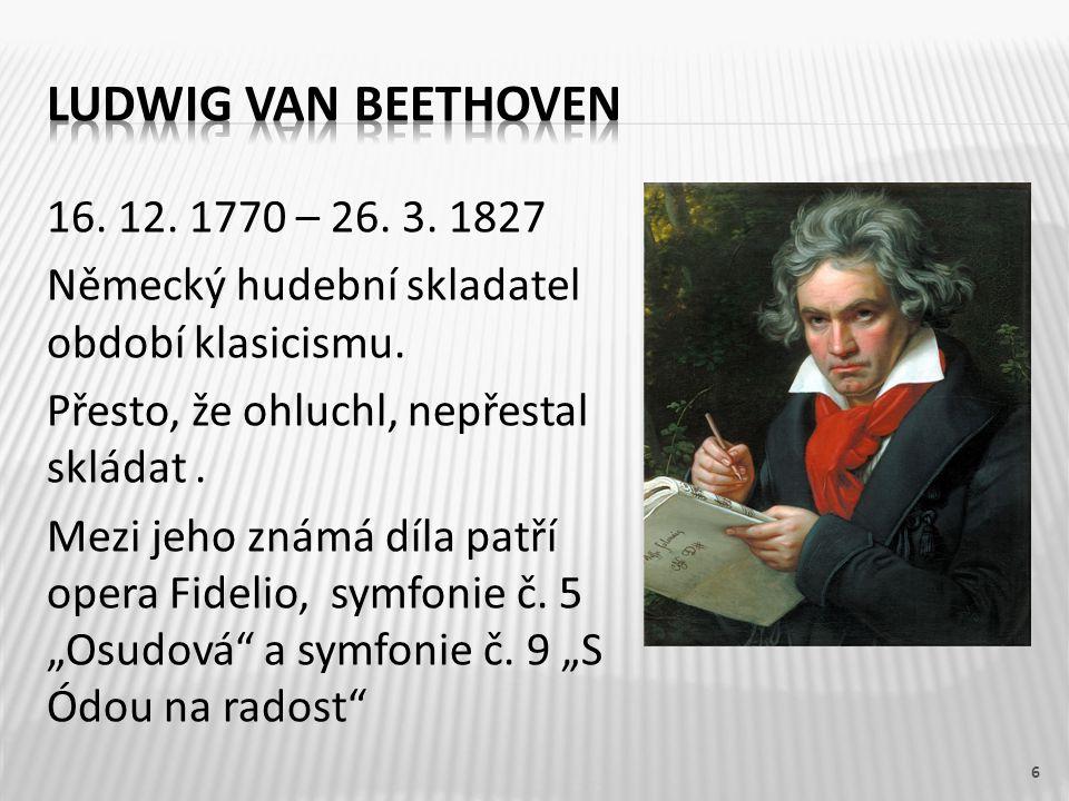 16. 12. 1770 – 26. 3. 1827 Německý hudební skladatel období klasicismu. Přesto, že ohluchl, nepřestal skládat. Mezi jeho známá díla patří opera Fideli