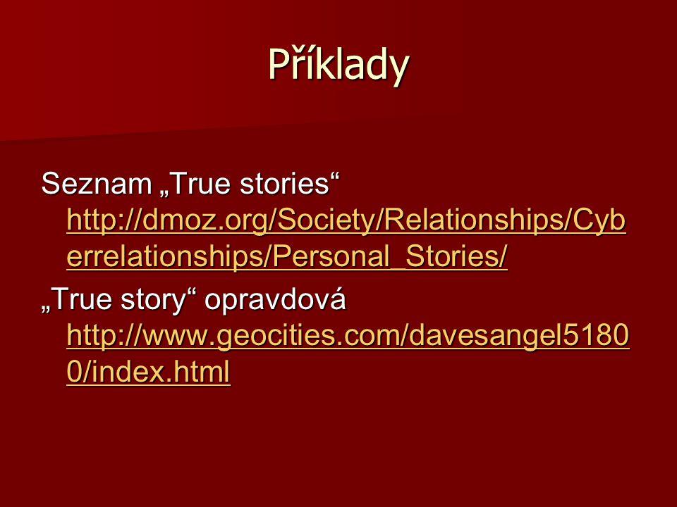 """Příklady Seznam """"True stories"""" http://dmoz.org/Society/Relationships/Cyb errelationships/Personal_Stories/ http://dmoz.org/Society/Relationships/Cyb e"""