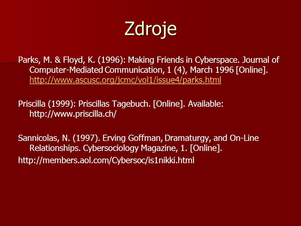 Zdroje Parks, M. & Floyd, K. (1996): Making Friends in Cyberspace. Journal of Computer-Mediated Communication, 1 (4), March 1996 [Online]. http://www.