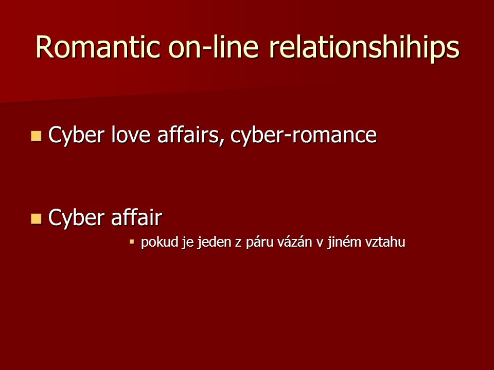 Romantic on-line relationshihips Cyber love affairs, cyber-romance Cyber love affairs, cyber-romance Cyber affair Cyber affair  pokud je jeden z páru