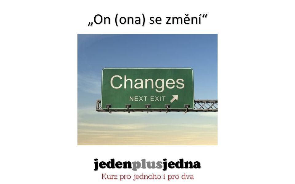 """""""On (ona) se změní"""