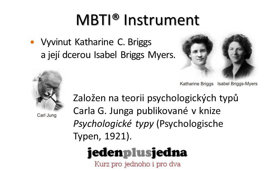 MBTI® Instrument Vyvinut Katharine C.Briggs a její dcerou Isabel Briggs Myers.