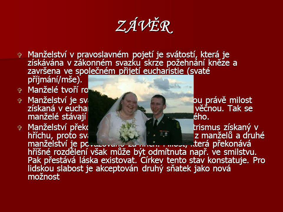 ZÁVĚR  Manželství v pravoslavném pojetí je svátostí, která je získávána v zákonném svazku skrze požehnání kněze a završena ve společném přijetí eucha