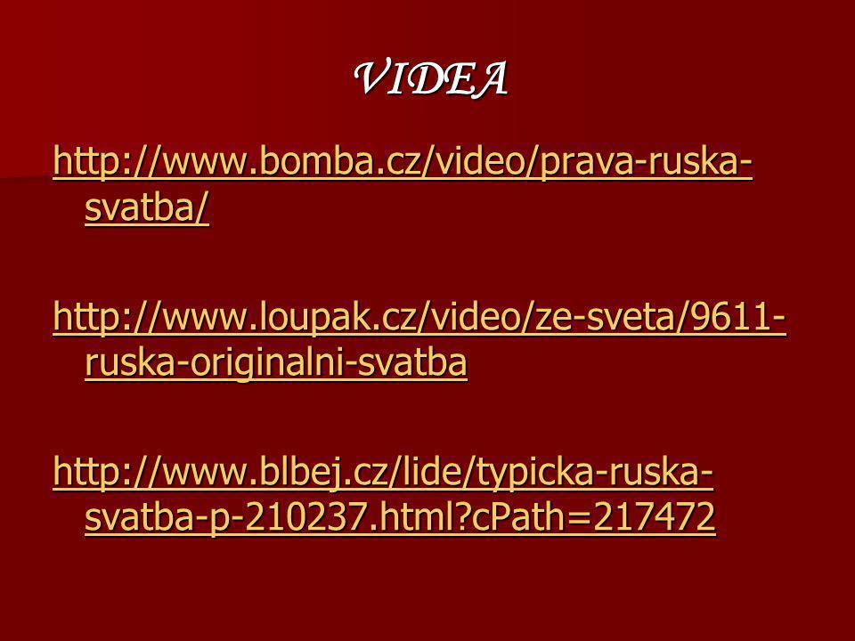 VIDEA http://www.bomba.cz/video/prava-ruska- svatba/ http://www.bomba.cz/video/prava-ruska- svatba/ http://www.loupak.cz/video/ze-sveta/9611- ruska-originalni-svatba http://www.loupak.cz/video/ze-sveta/9611- ruska-originalni-svatba http://www.blbej.cz/lide/typicka-ruska- svatba-p-210237.html?cPath=217472 http://www.blbej.cz/lide/typicka-ruska- svatba-p-210237.html?cPath=217472