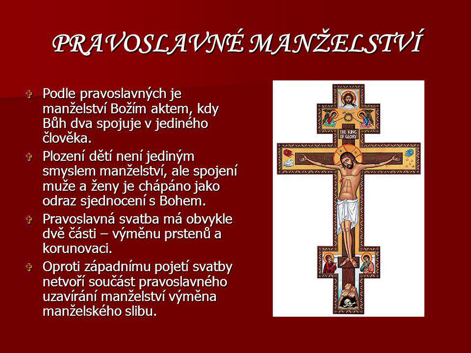 PRAVOSLAVNÉ MANŽELSTVÍ  Podle pravoslavných je manželství Božím aktem, kdy Bůh dva spojuje v jediného člověka.  Plození dětí není jediným smyslem ma
