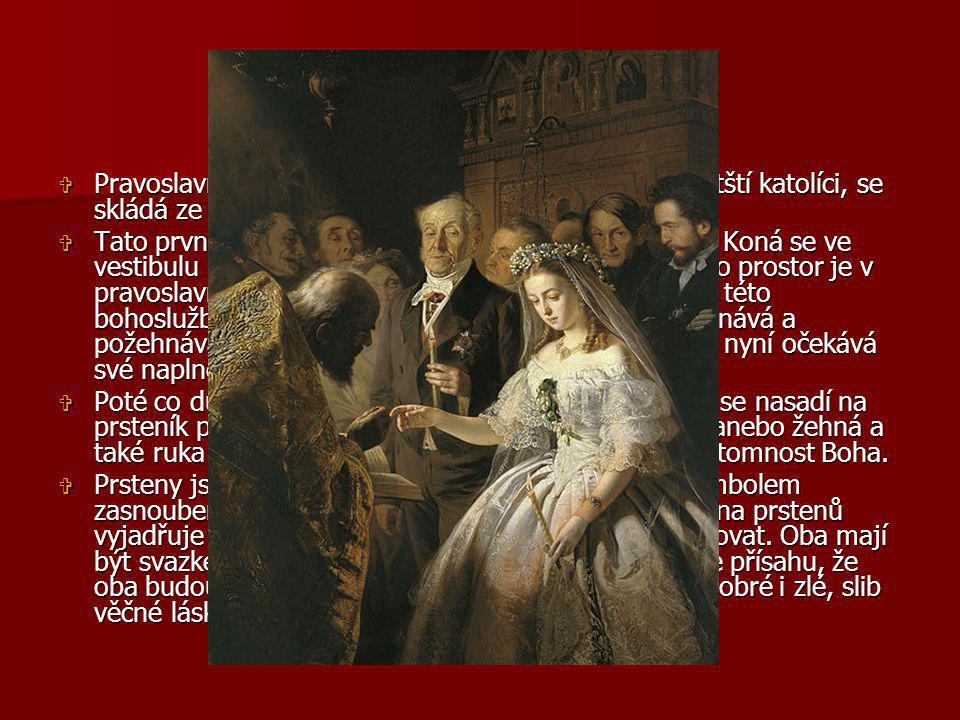 SVATBA  Pravoslavná Svátost manželství, podobně jako Byzantští katolíci, se skládá ze dvou částí: výměny prstenů a korunovace.  Tato první část svat
