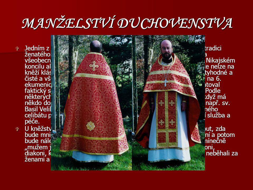 MANŽELSTVÍ DUCHOVENSTVA  Jedním z viditelných rozdílných znaků pravoslaví je, že zachoval tradici ženatého duchovenstva. To neznamená, že by snad neb