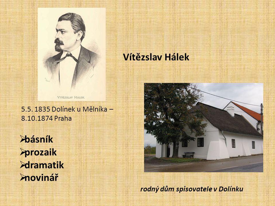 Vítězslav Hálek 5.5. 1835 Dolínek u Mělníka – 8.10.1874 Praha  básník  prozaik  dramatik  novinář rodný dům spisovatele v Dolínku