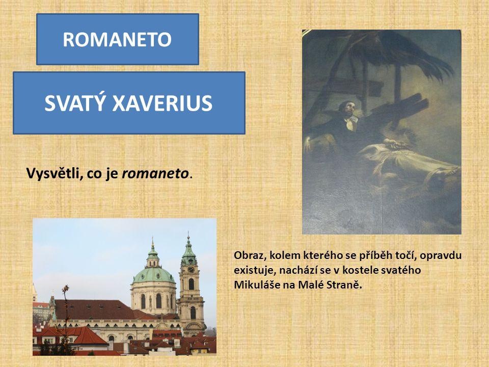 Obraz, kolem kterého se příběh točí, opravdu existuje, nachází se v kostele svatého Mikuláše na Malé Straně. ROMANETO SVATÝ XAVERIUS Vysvětli, co je r