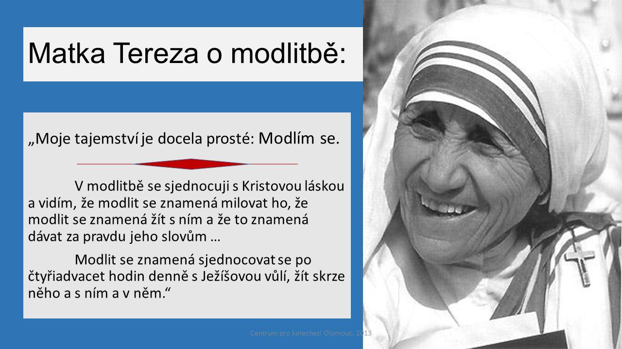 """Matka Tereza o modlitbě: """"Moje tajemství je docela prosté: Modlím se. V modlitbě se sjednocuji s Kristovou láskou a vidím, že modlit se znamená milova"""