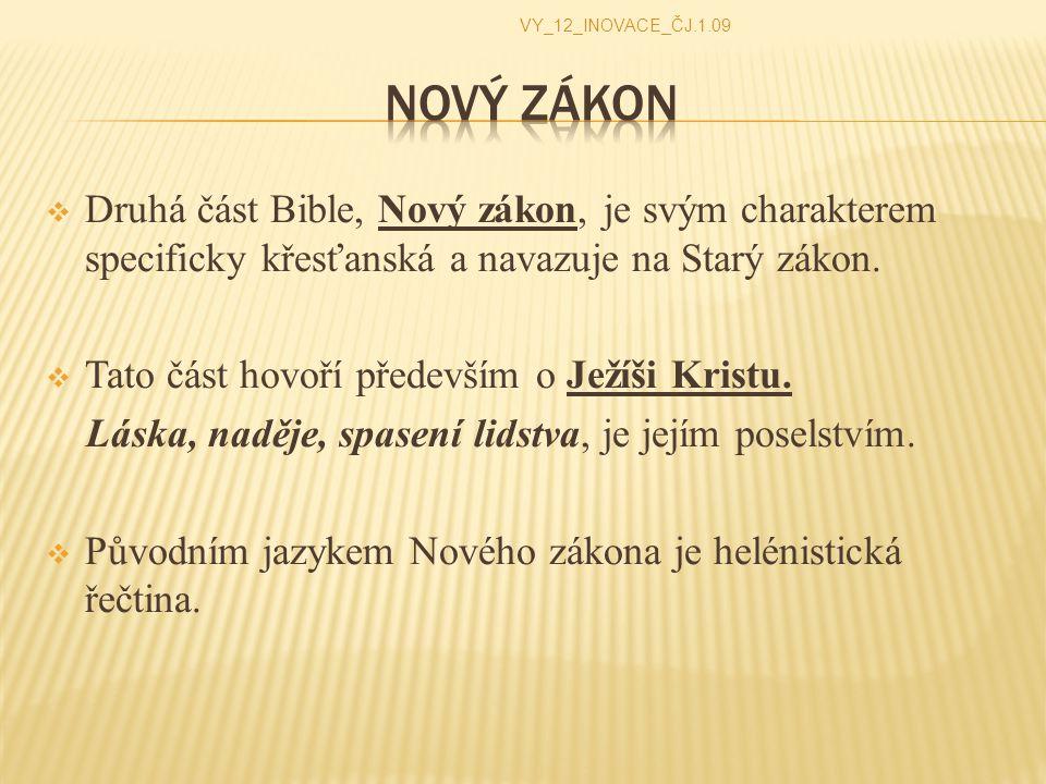  Druhá část Bible, Nový zákon, je svým charakterem specificky křesťanská a navazuje na Starý zákon.  Tato část hovoří především o Ježíši Kristu. Lás