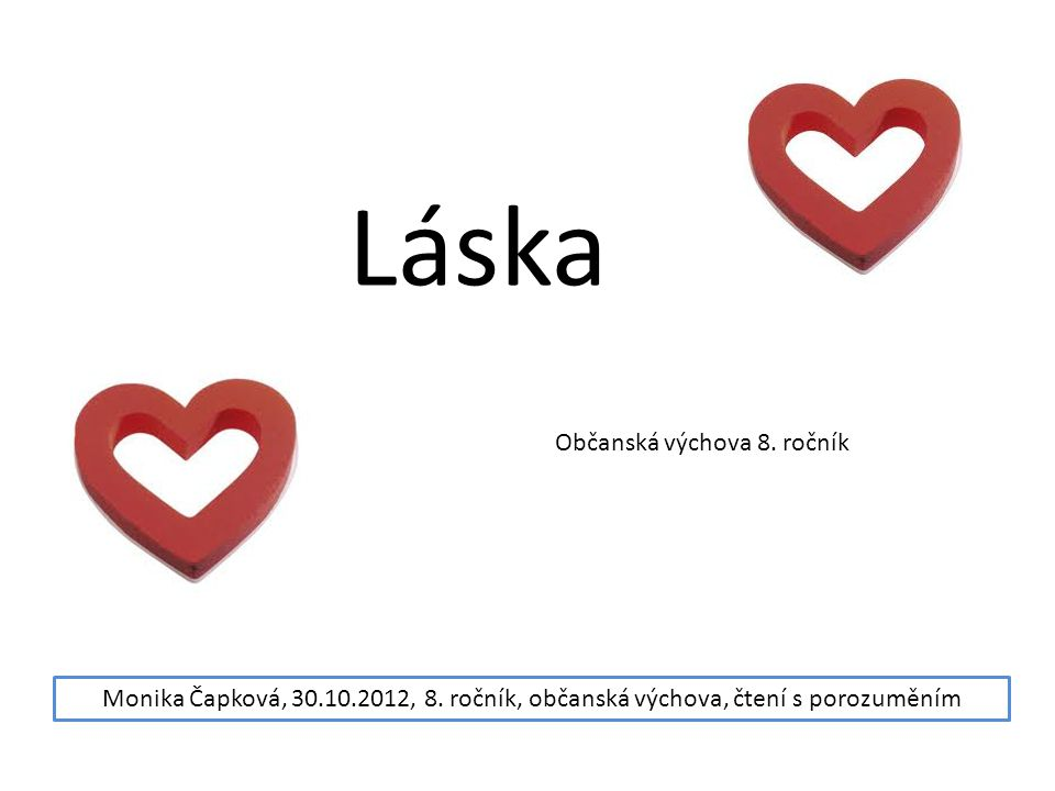 Láska Občanská výchova 8. ročník Monika Čapková, 30.10.2012, 8. ročník, občanská výchova, čtení s porozuměním