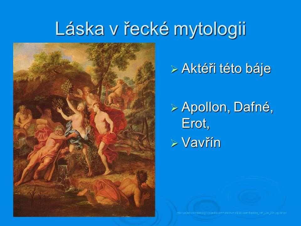 Láska v řecké mytologii  Aktéři této báje  Apollon, Dafné, Erot,  Vavřín http://upload.wikimedia.org/wikipedia/commons/thumb/9/93/Jean-Baptiste_van