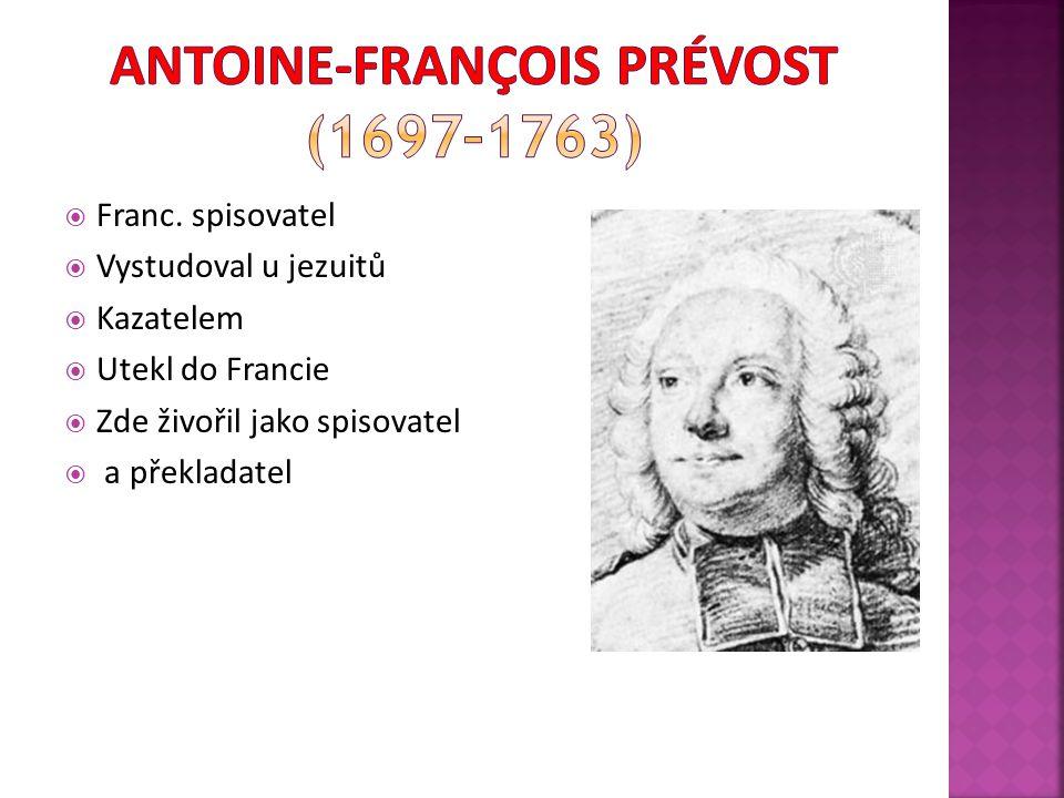  Manon Lescaut (1731)  milostná próza o dramatické a nakonec tragické lásce urozeného rytíře des Grieux a lehkomyslné Manon  Rytířova osudová láska k neurozené Manon,  její vinou obětoval rodinné vztahy, kariéru i čest  kritika touhy po majetku a penězích × láska