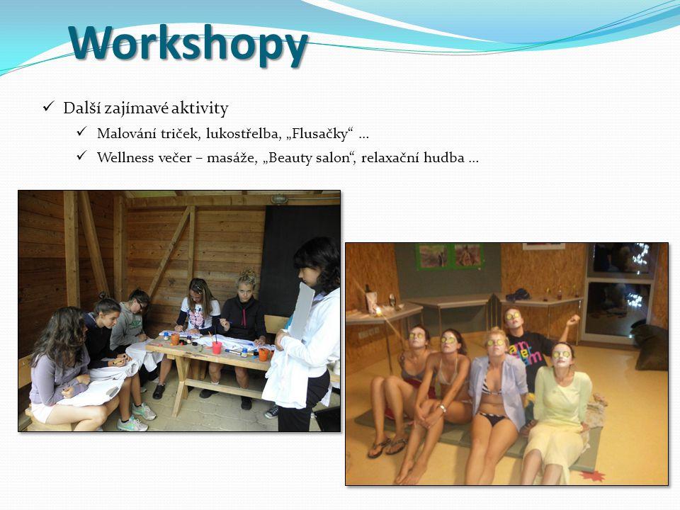 """Workshopy Další zajímavé aktivity Malování triček, lukostřelba, """"Flusačky … Wellness večer – masáže, """"Beauty salon , relaxační hudba …"""