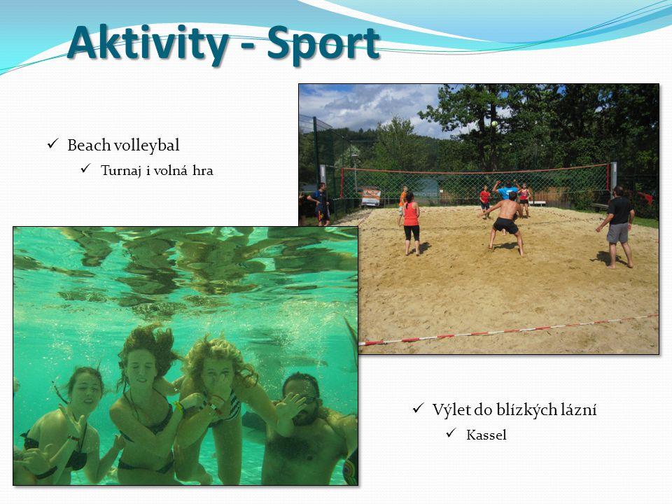 Aktivity - Sport Beach volleybal Turnaj i volná hra Výlet do blízkých lázní Kassel
