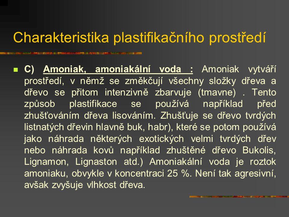 Charakteristika plastifikačního prostředí B) Voda : Ohřev dřeva ve vodě je plynulejší a pomalejší než ohřev parou, protože voda má větší hustotu než p