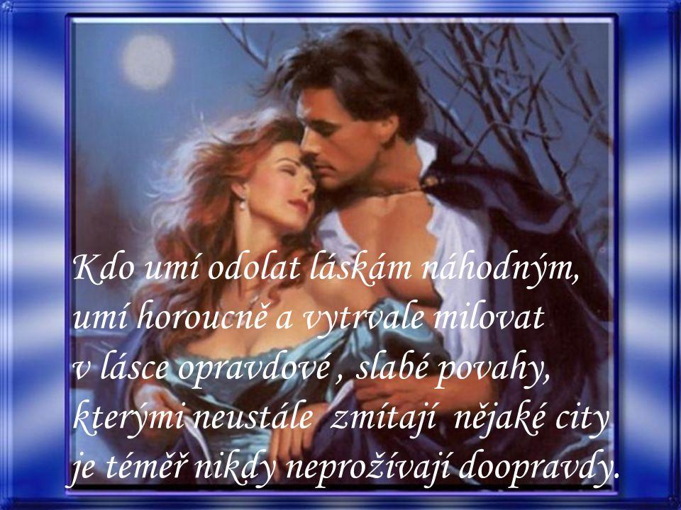 Láska Láska jako oheň nemůže existovat bez ustavičného pohybu a umírá umírá, jakmile přestane doufat a bát se.