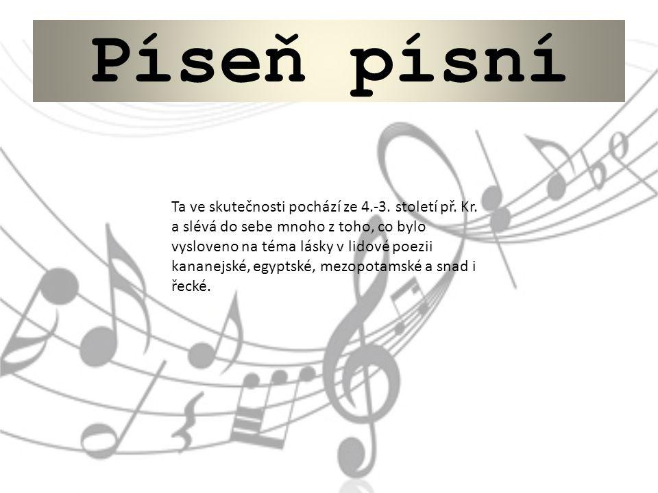 Píseň písní OBSAH Úvodní sloka (Pís 1,2-4), plná vášně, už přednáší kondensovaným způsobem témata, která se v dalších slokách písně budou rozvíjet.
