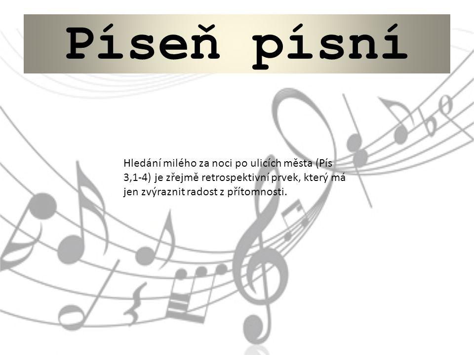 Píseň písní V Pís 3,6-5,1 jakýsi anonymní hlas popisuje svatební průvod (3,6-11), potom hlas milého oslavuje v nádherné lyrice krásu milé (4,1-15)