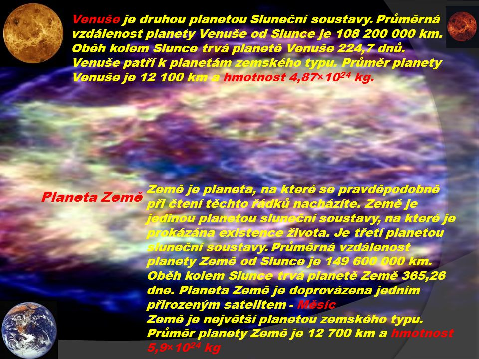 Venuše je druhou planetou Sluneční soustavy.