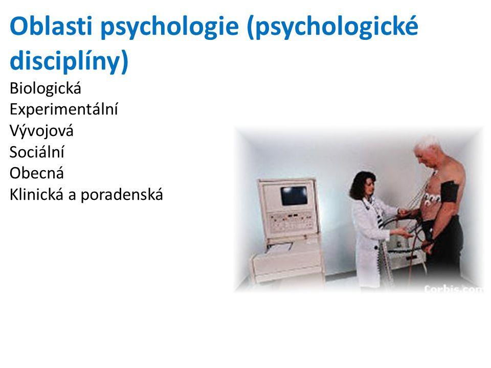 Oblasti psychologie (psychologické disciplíny) Biologická Experimentální Vývojová Sociální Obecná Klinická a poradenská