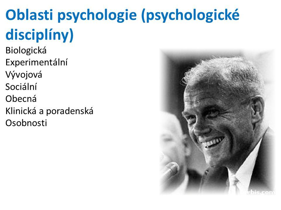 Oblasti psychologie (psychologické disciplíny) Biologická Experimentální Vývojová Sociální Obecná Klinická a poradenská Osobnosti