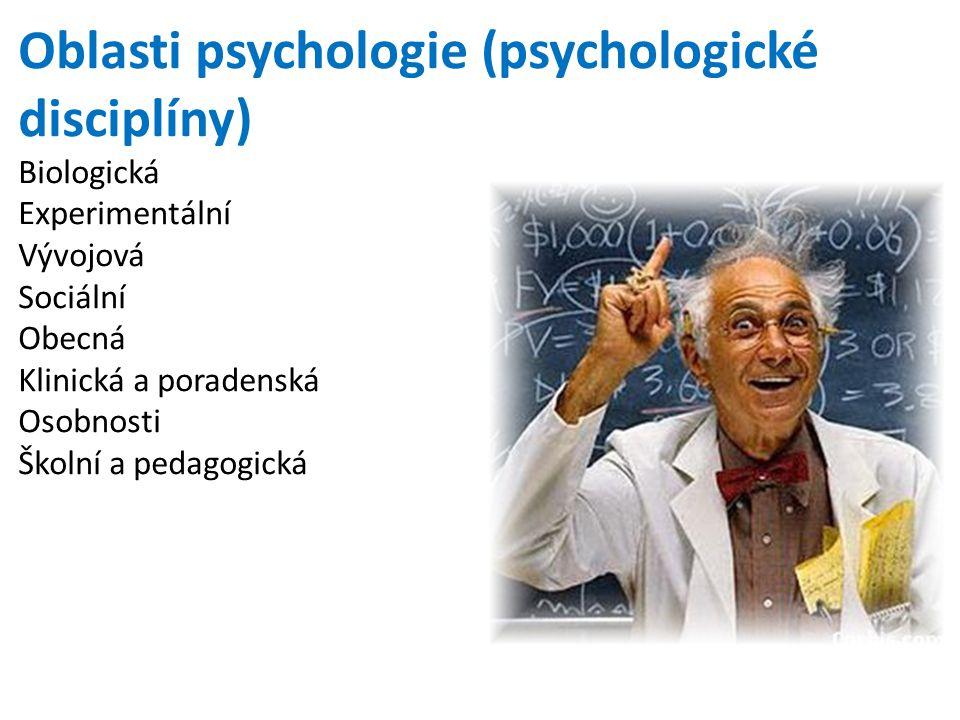 Oblasti psychologie (psychologické disciplíny) Biologická Experimentální Vývojová Sociální Obecná Klinická a poradenská Osobnosti Školní a pedagogická