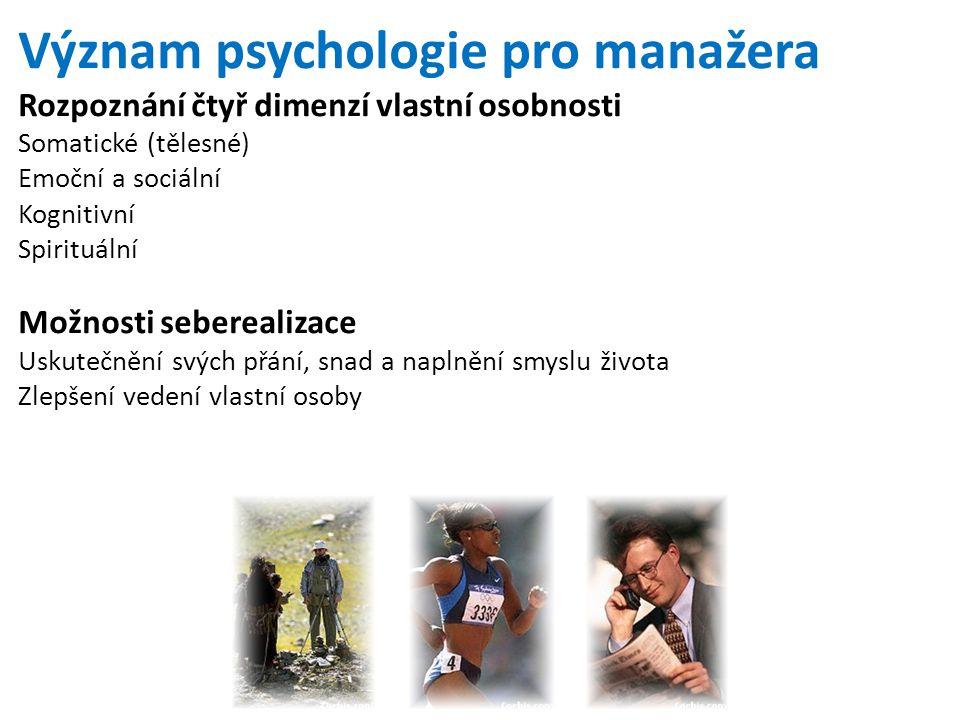 Význam psychologie pro manažera Rozpoznání čtyř dimenzí vlastní osobnosti Somatické (tělesné) Emoční a sociální Kognitivní Spirituální Možnosti sebere