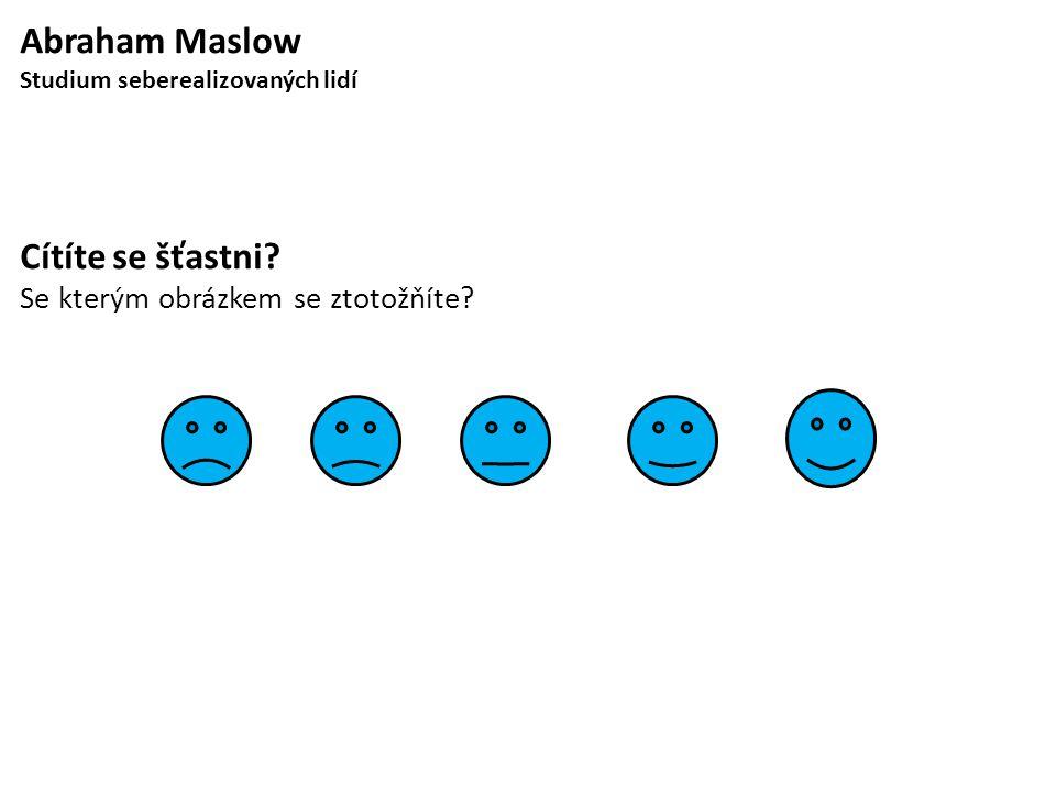 Abraham Maslow Studium seberealizovaných lidí Cítíte se šťastni? Se kterým obrázkem se ztotožňíte?