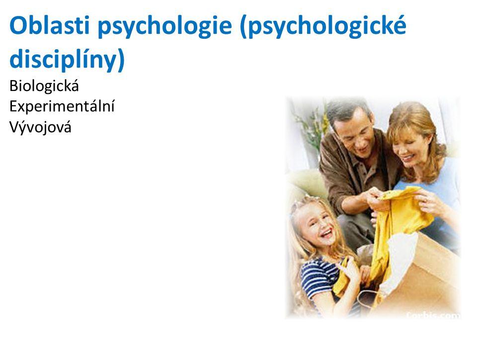 Oblasti psychologie (psychologické disciplíny) Biologická Experimentální Vývojová
