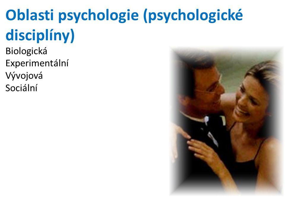 Oblasti psychologie (psychologické disciplíny) Biologická Experimentální Vývojová Sociální