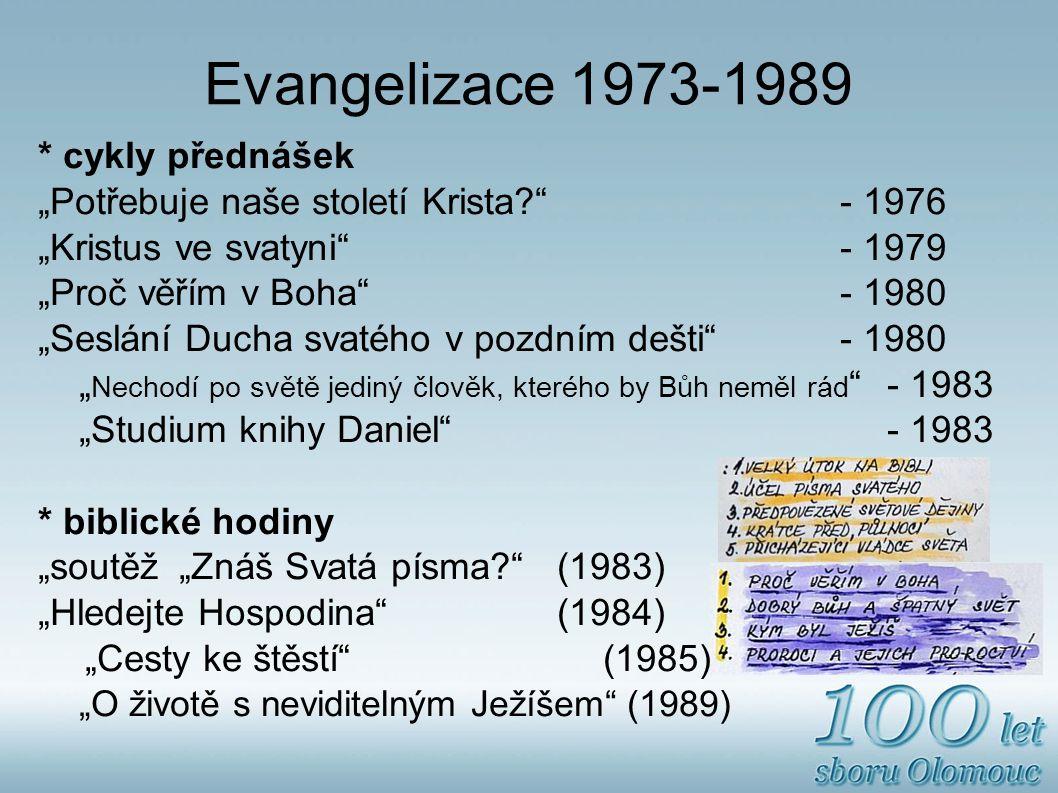 """Evangelizace 1973-1989 * cykly přednášek """"Potřebuje naše století Krista? - 1976 """"Kristus ve svatyni - 1979 """"Proč věřím v Boha - 1980 """"Seslání Ducha svatého v pozdním dešti - 1980 """" Nechodí po světě jediný člověk, kterého by Bůh neměl rád - 1983 """"Studium knihy Daniel - 1983 * biblické hodiny """"soutěž""""Znáš Svatá písma? (1983) """"Hledejte Hospodina (1984) """"Cesty ke štěstí (1985) """"O životě s neviditelným Ježíšem (1989)"""