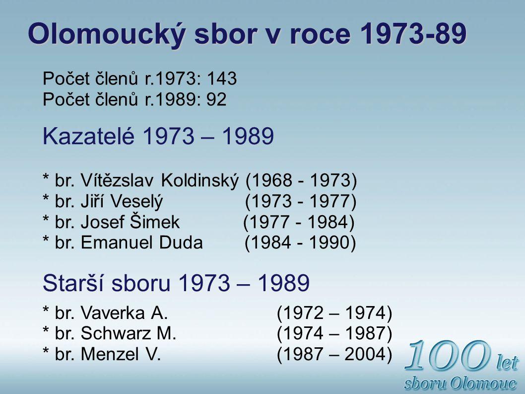 Olomoucký sbor v roce 1973-89 Počet členů r.1973: 143 Počet členů r.1989: 92 Kazatelé 1973 – 1989 * br.