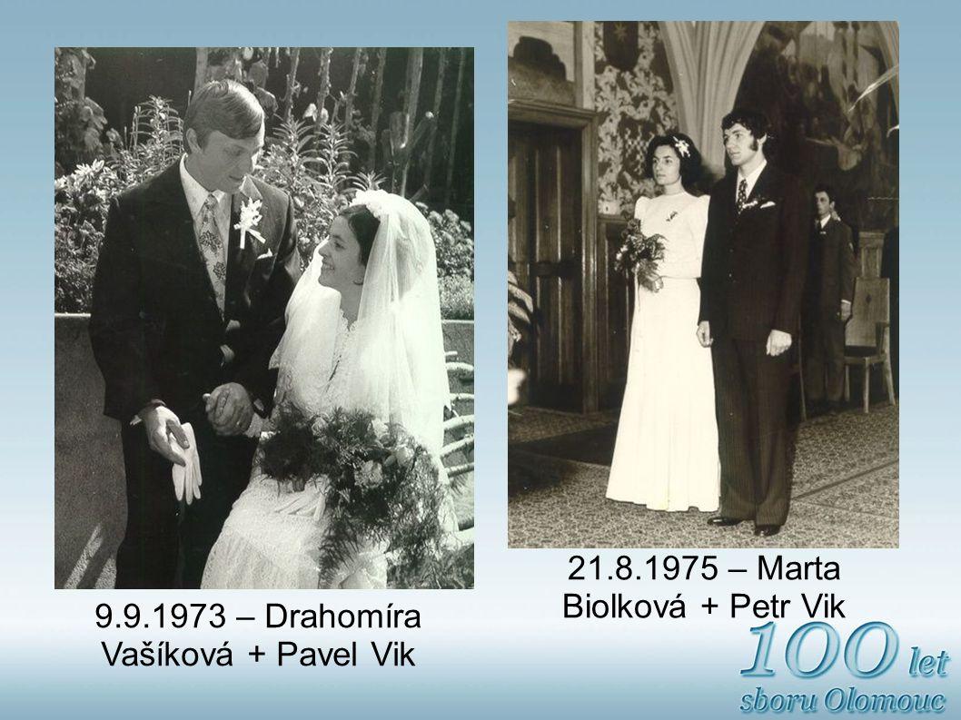 9.9.1973 – Drahomíra Vašíková + Pavel Vik 21.8.1975 – Marta Biolková + Petr Vik