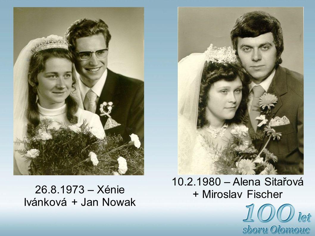 26.8.1973 – Xénie Ivánková + Jan Nowak 10.2.1980 – Alena Sitařová + Miroslav Fischer