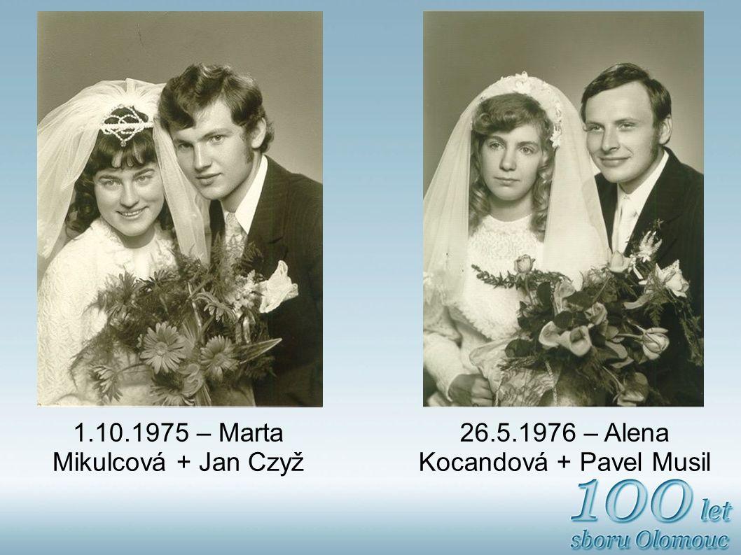 1.10.1975 – Marta Mikulcová + Jan Czyž 26.5.1976 – Alena Kocandová + Pavel Musil