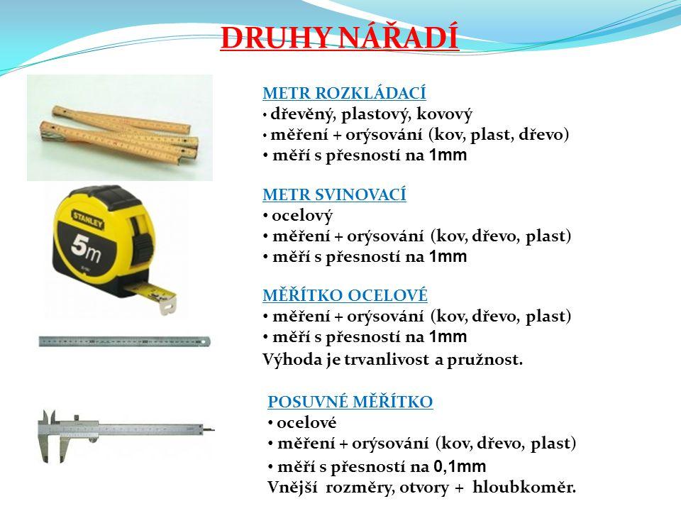 RÝSOVACÍ JEHLA ocelová, zakalená špička orýsování (kov, plast) ÚHELNÍK S PŘÍLOŽNÍKEM dřevěný, železný, plastový měření + orýsování (kov, plast, dřevo) Pouze úhel 90°.
