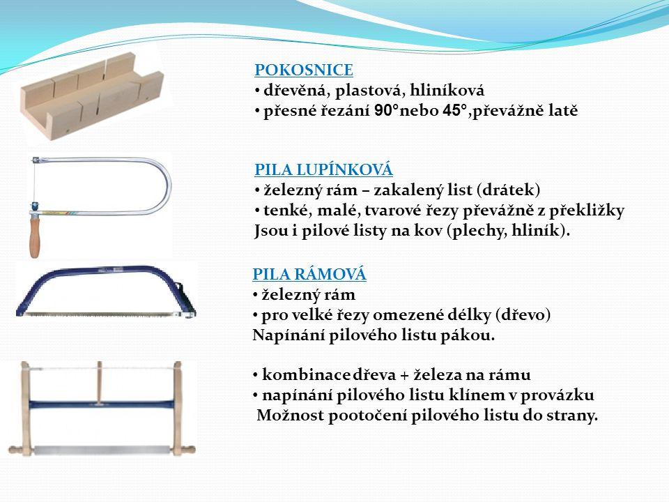 PILA OCASKA ocelový list pružný, plastová nebo dřevěná rukojeť otevřená rukojeť (nebrání při řezání) pro běžné řezy neomezené délky (dřevo) uzavřená rukojeť (chrání ruku před poraněním) PILA ČEPOVKA ocelový list pevný, dřevěná rukojeť rovná rukojeť pro krátké, tlusté a přesné řezy (čepy) uzavřená rukojeť PILA DĚROVKA ocelový list tenký, pružný otevřená rukojeť pro vyřezávání předvrtaných otvorů