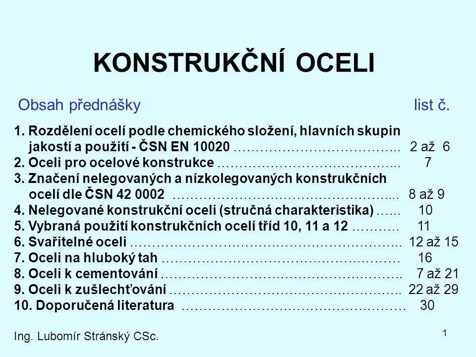 1 1. Rozdělení ocelí podle chemického složení, hlavních skupin jakostí a použití - ČSN EN 10020 ……………………………….. 2 až 6 2. Oceli pro ocelové konstrukce