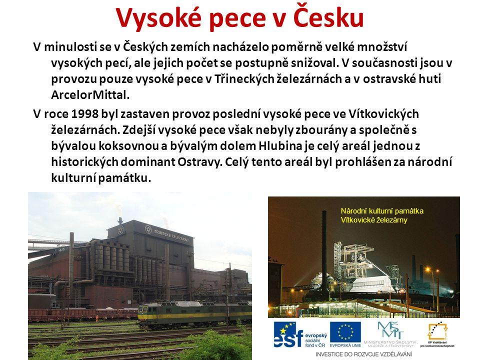 Vysoké pece v Česku V minulosti se v Českých zemích nacházelo poměrně velké množství vysokých pecí, ale jejich počet se postupně snižoval.
