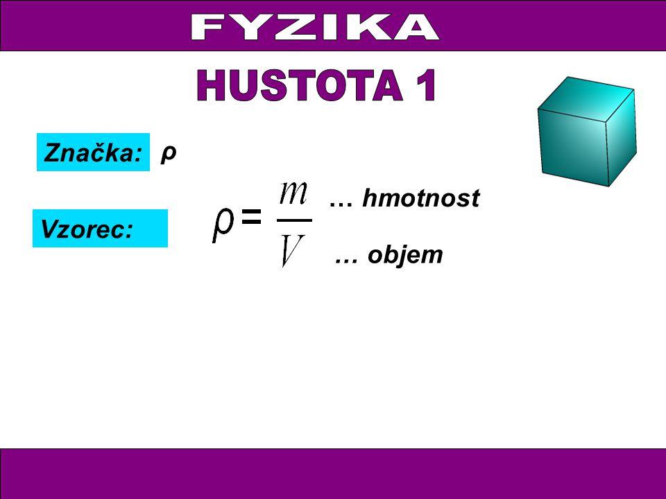 Značka: Vzorec: ρ … hmotnost … objem