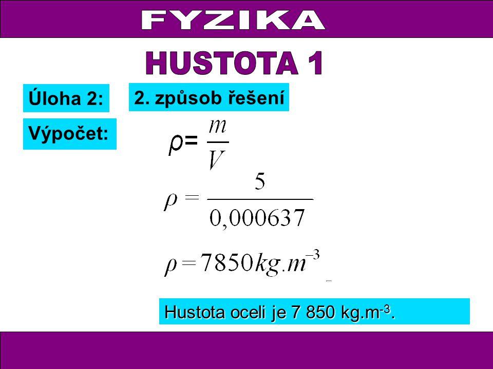 Úloha 2: Výpočet: Hustota oceli je 7 850 kg.m -3. 2. způsob řešení