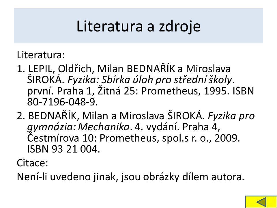 Literatura a zdroje Literatura: 1.LEPIL, Oldřich, Milan BEDNAŘÍK a Miroslava ŠIROKÁ.