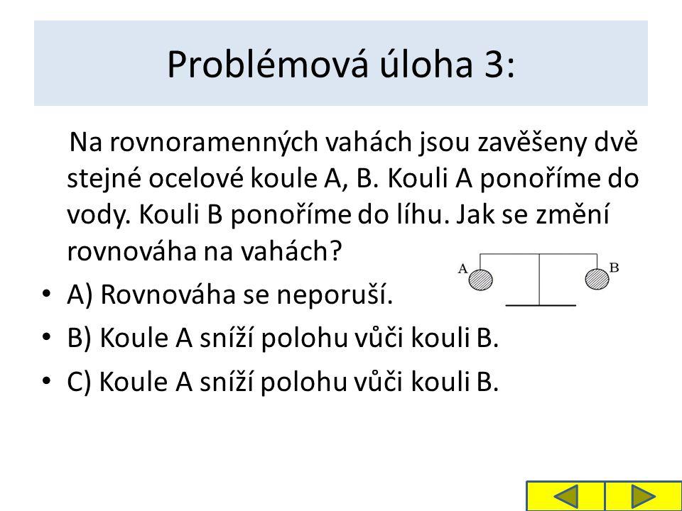 Problémová úloha 3: Na rovnoramenných vahách jsou zavěšeny dvě stejné ocelové koule A, B.