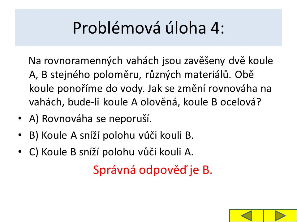 Problémová úloha 4: Na rovnoramenných vahách jsou zavěšeny dvě koule A, B stejného poloměru, různých materiálů.