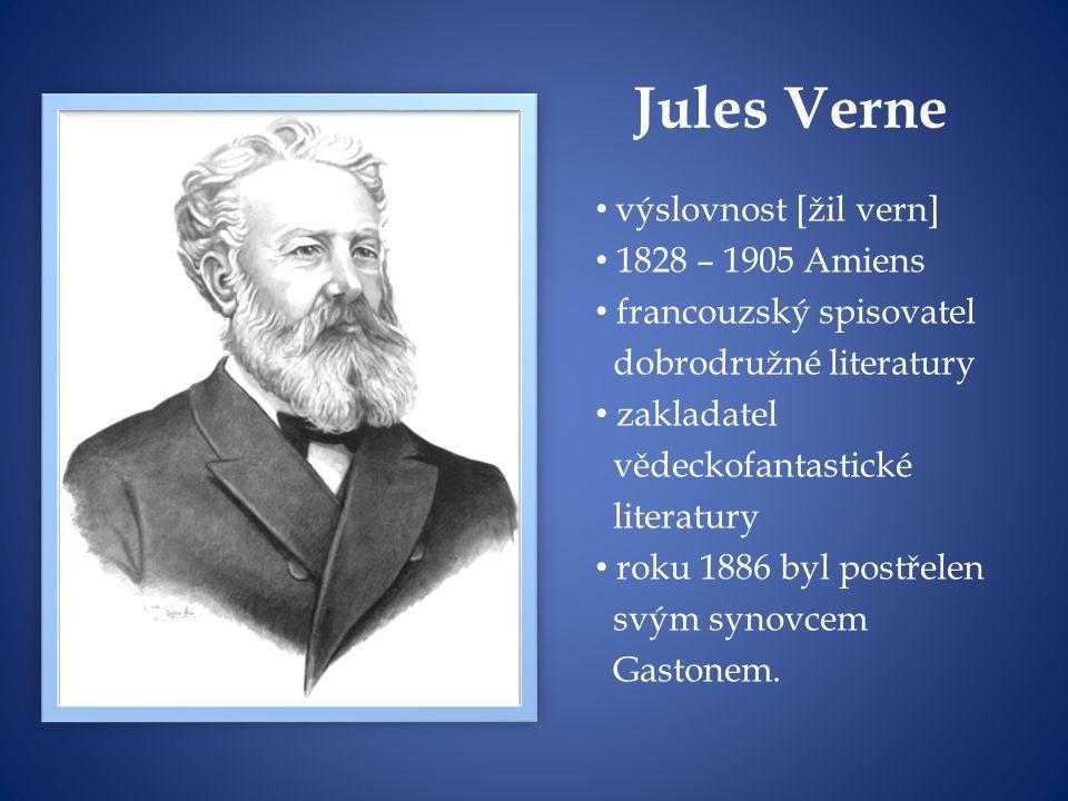 Jules Verne výslovnost [žil vern] 1828 – 1905 Amiens francouzský spisovatel dobrodružné literatury zakladatel vědeckofantastické literatury roku 1886 byl postřelen svým synovcem Gastonem.