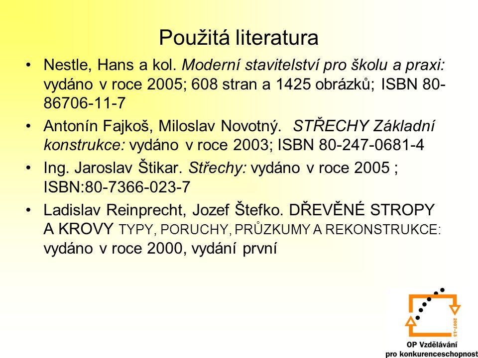 Použitá literatura Nestle, Hans a kol. Moderní stavitelství pro školu a praxi: vydáno v roce 2005; 608 stran a 1425 obrázků; ISBN 80- 86706-11-7 Anton