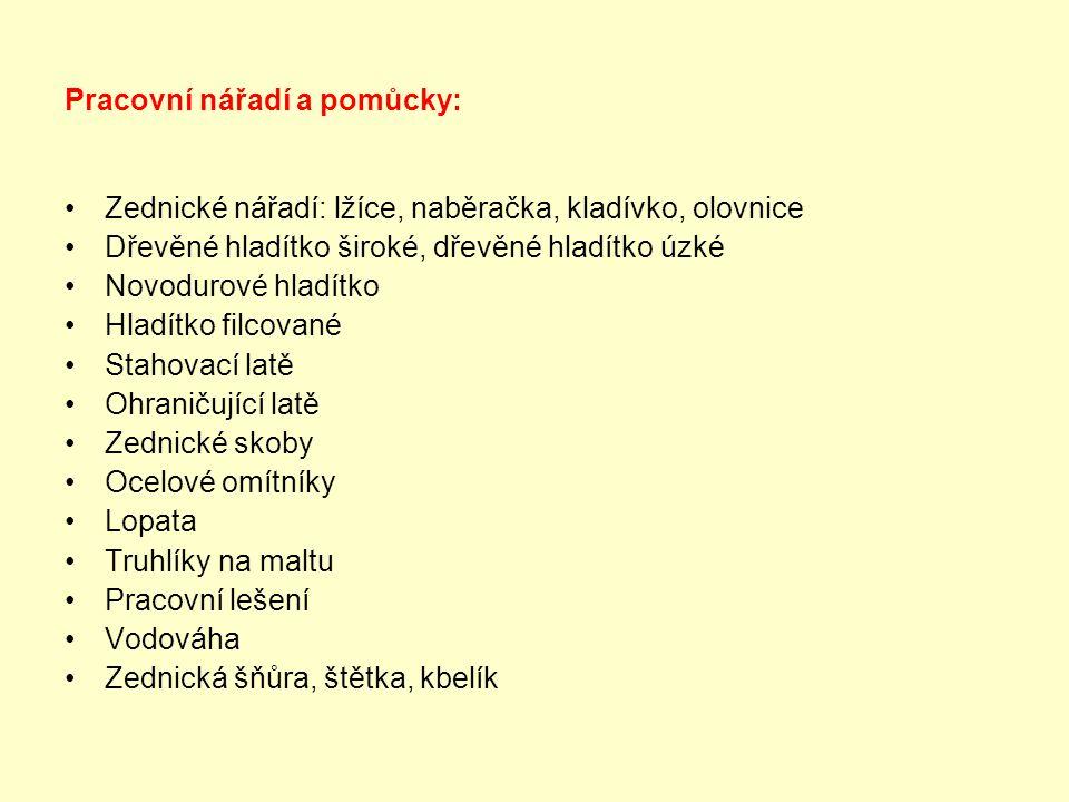 Pracovní nářadí a pomůcky: Zednické nářadí: lžíce, naběračka, kladívko, olovnice Dřevěné hladítko široké, dřevěné hladítko úzké Novodurové hladítko Hl
