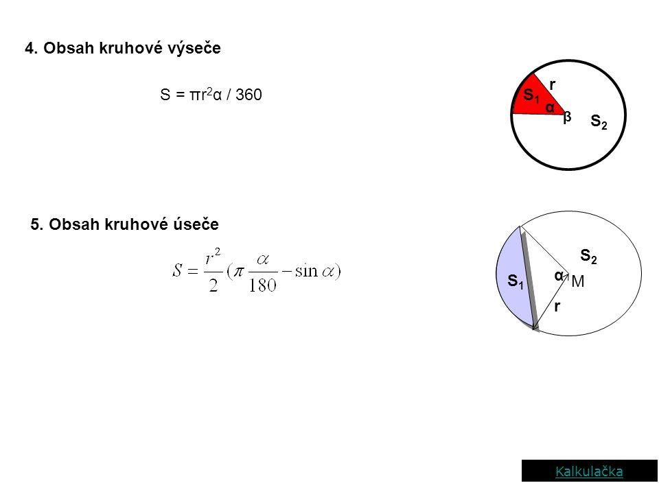 4. Obsah kruhové výseče S2S2 β r S = πr 2 α / 360 5. Obsah kruhové úseče M α r S1S1 α S2S2 S1S1 Kalkulačka